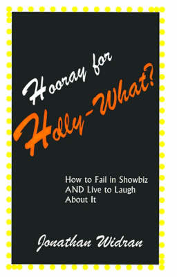 Hooray for Holly-What?: How to Fail in Showbiz AND Live to Laugh about It (Paperback)