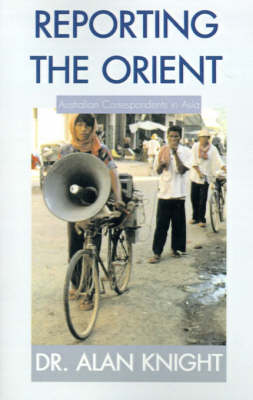 Reporting the Orient: Australian Correspondents in Asia (Paperback)