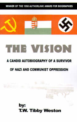 The Vision: A Candid Autobiography of a Survivor of Nazi and Communist Oppression (Paperback)