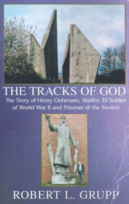 The Tracks of God: The Story of Henry Oehmsen, Waffen SS Soldier of World War II and Prisoner of the Soviets (Hardback)