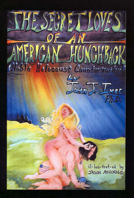 The Secret Love of an American Hunchback: Noble Holocaust Contervailer (Hardback)