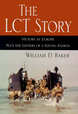 The LCT Story: Victory in Europe Plus the Letters of a Young Ensign (Paperback)