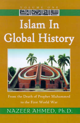 Islam in Global History: From the Death of Prophet Muhammed to the First World War (Hardback)
