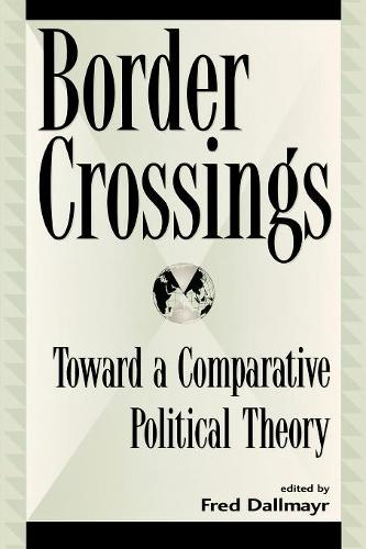 Border Crossings: Toward a Comparative Political Theory - Global Encounters: Studies in Comparative Political Theory (Paperback)