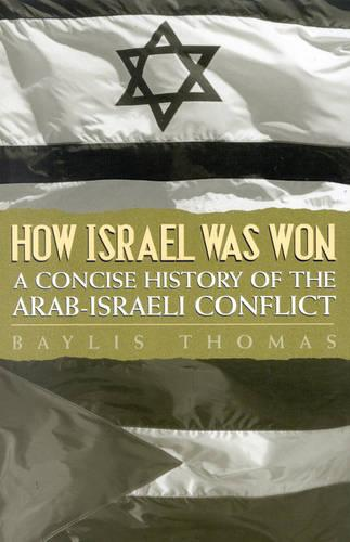 How Israel Was Won: A Concise History of the Arab-Israeli Conflict (Paperback)