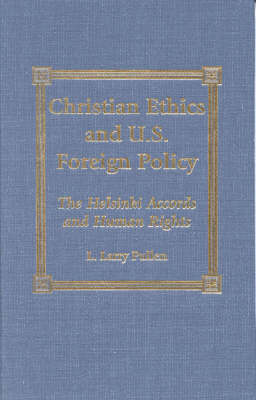 Christian Ethics and U.S. Foreign Policy: The Helsinki Accords and Human Rights (Hardback)
