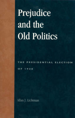 Prejudice and the Old Politics: The Presidential Election of 1928 (Paperback)