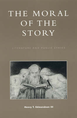 The Moral of the Story: Literature and Public Ethics - Applications of Political Theory (Hardback)