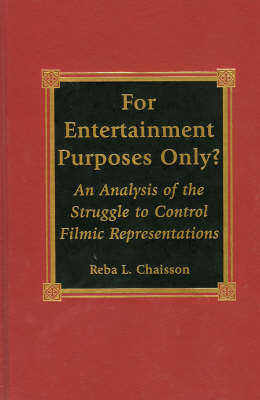 For Entertainment Purposes Only?: An Analysis of the Struggle to Control Filmic Representations (Hardback)
