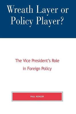 Wreath Layer or Policy Player?: The Vice President's Role in Foreign Affairs - The Presidency and Public Policy (Paperback)