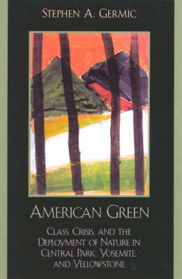 American Green: Class, Crisis, and the Deployment of Nature in Central Park, Yosemite, and Yellowstone (Paperback)