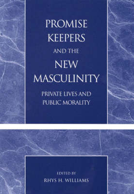 Promise Keepers and the New Masculinity: Private Lives and Public Morality (Paperback)