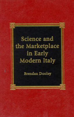 Science and the Marketplace in Early Modern Italy (Hardback)