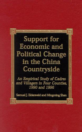 Support for Economic and Political Change in the China Countryside: An Empirical Study of Cadres and Villagers in Four Counties, 1990 and 1996 (Hardback)