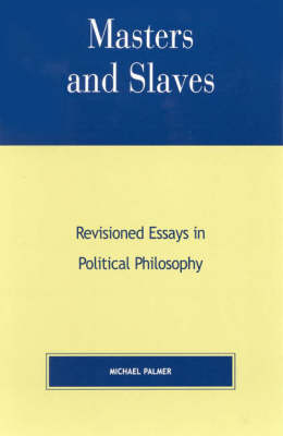Masters and Slaves: Revisioned Essays in Political Philosophy (Paperback)