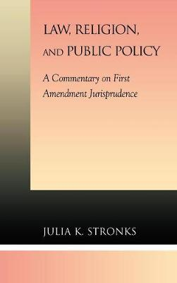 Law, Religion, and Public Policy: A Commentary on First Amendment Jurisprudence (Hardback)