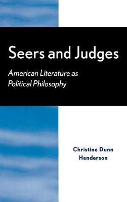 Seers and Judges: American Literature as Political Philosophy (Hardback)