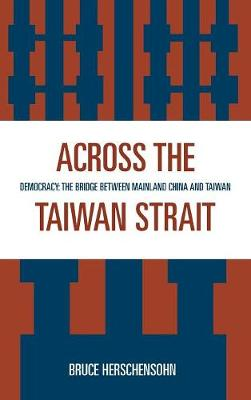 Across the Taiwan Strait: Democracy: The Bridge Between Mainland China and Taiwan (Hardback)
