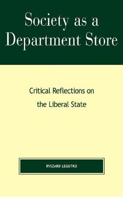 Society as a Department Store: Critical Reflections on the Liberal State - Religion, Politics, and Society in the New Millennium (Hardback)