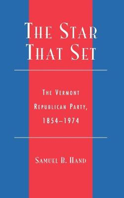 The Star That Set: The Vermont Republican Party, 1854-1974 (Hardback)