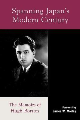 Spanning Japan's Modern Century: The Memoirs of Hugh Borton - Studies of Modern Japan (Paperback)