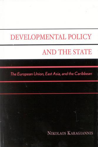 Developmental Policy and the State: The European Union, East Asia, and the Caribbean - Studies in Public Policy (Hardback)