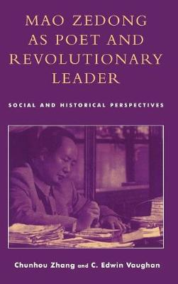 Mao Zedong as Poet and Revolutionary Leader: Social and Historical Perspectives (Hardback)