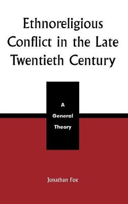 Ethnoreligious Conflict in the Late 20th Century: A General Theory (Hardback)
