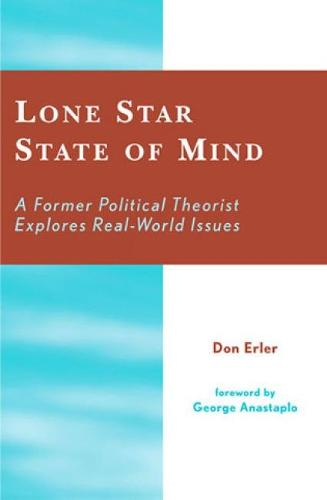 Lone Star State of Mind: A Former Political Theorist Explores Real World Issues (Hardback)
