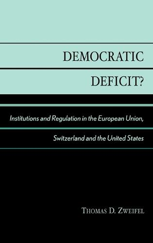 Democratic Deficit?: Institutions and Regulation in the European Union, Switzerland, and the United States (Hardback)