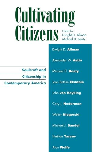 Cultivating Citizens: Soulcraft and Citizenship in Contemporary America - Applications of Political Theory (Hardback)