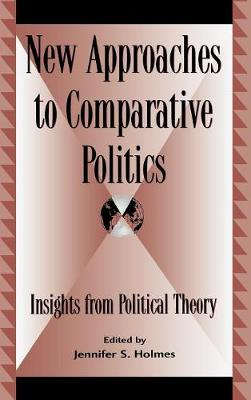 New Approaches to Comparative Politics: Insights from Political Theory - Global Encounters: Studies in Comparative Political Theory (Hardback)