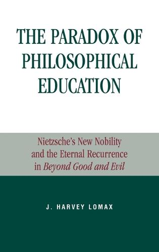 The Paradox of Philosophical Education: Nietzsche's New Nobility and the Eternal Recurrence in Beyond Good and Evil - Applications of Political Theory (Hardback)