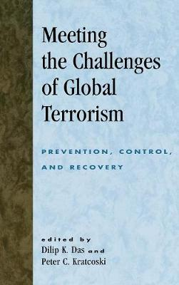 Meeting the Challenges of Global Terrorism: Prevention, Control, and Recovery - International Police Executive Symposia (Hardback)