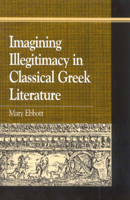 Imagining Illegitimacy in Classical Greek Literature - Greek Studies: Interdisciplinary Approaches (Hardback)