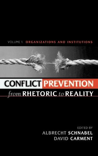 Conflict Prevention from Rhetoric to Reality: v. 1: Organizations and Institutions (Hardback)