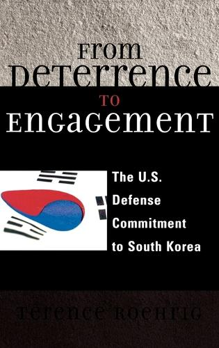From Deterrence to Engagement: The U.S. Defense Commitment to South Korea (Hardback)