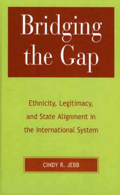 Bridging the Gap: Ethnicity, Legitimacy and State Alignment in the International System (Hardback)