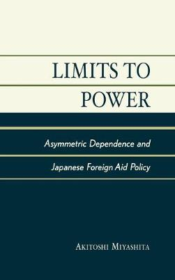Limits to Power: Asymmetric Dependence and Japanese Foreign Aid Policy - Studies of Modern Japan (Hardback)