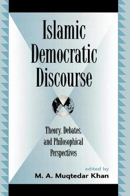Islamic Democratic Discourse: Theory, Debates, and Philosophical Perspectives - Global Encounters: Studies in Comparative Political Theory (Paperback)