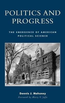 Politics and Progress: The Emergence of American Political Science (Hardback)