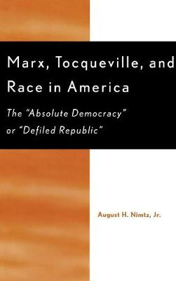 Marx, Tocqueville, and Race in America: The 'Absolute Democracy' or 'Defiled Republic' (Hardback)