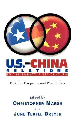 U.S.-China Relations in the Twenty-First Century: Policies, Prospects, and Possibilities (Hardback)