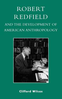 Robert Redfield and the Development of American Anthropology (Hardback)
