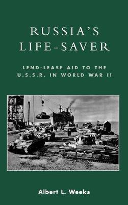 Russia's Life-Saver: Lend-Lease Aid to the U.S.S.R. in World War II (Hardback)