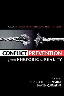 Conflict Prevention from Rhetoric to Reality: v. 1: Organizations and Institutions (Paperback)