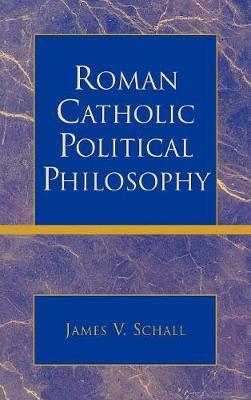 Roman Catholic Political Philosophy (Hardback)