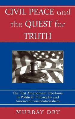 Civil Peace and the Quest for Truth: The First Amendment Freedoms in Political Philosophy and American Constitutionalism - Applications of Political Theory (Hardback)