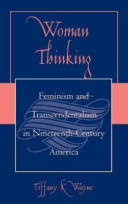 Woman Thinking: Feminism and Transcendentalism in Nineteenth-Century America (Hardback)