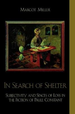 In Search of Shelter: Subjectivity and Spaces of Loss in the Fiction of Paule Constant - After the Empire: The Francophone World & Postcolonial France (Paperback)